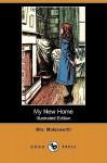 My New Home (Illustrated Edition) (Dodo Press) - Mrs. Molesworth