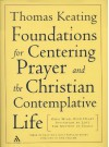 The Foundations for Centering Prayer and the Christian Contemplative Life: Open Mind, Open Heart; Invitation to Love; The Mystery of Christ - Thomas Keating