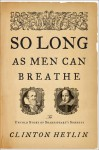 So Long as Men Can Breathe: The Untold Story of Shakespeare's Sonnets - Clinton Heylin