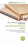 The Motorcycle Diaries (Book) - Frederic P. Miller, Agnes F. Vandome, John McBrewster