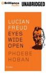 Lucian Freud: Eyes Wide Open - Phoebe Hoban