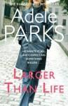 Larger Than Life. Adele Parks - Adele Parks