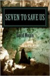 Seven to Save Us - David Morris