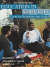 Education in Edge City: Cases for Reflection and Action - Reg Hinely, Karen Ford, Alexandra Leavell