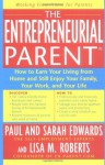The Entrepreneurial Parent: How to Earn Your Living and Still Enjoy Your Family, Your Work and Your Life - Paul Edwards, Sarah Edwards