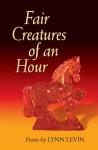 Fair Creatures of an Hour - Lynn Levin