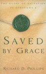 Saved by Grace: The Glory of Salvation in Ephesians 2 - Richard D. Phillips