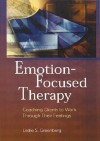 Emotion-Focused Therapy: Coaching Clients to Work Through Their Feelings - Leslie S. Greenberg