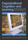 Organizational Cognition and Learning: Building Systems for the Learning Organization - Luca Iandoli