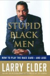 Stupid Black Men: How To Play The Race Card-And Lose - Larry Elder