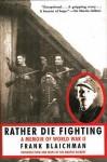 Rather Die Fighting: A Memoir of World War II - Frank Blaichman, Martin Gilbert