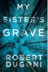 My Sister's Grave - Robert Dugoni