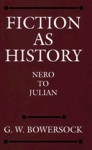 Fiction as History: Nero to Julian (Sather Classical Lectures, #58) - Glen Warren Bowersock