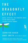 The Dragonfly Effect: Quick, Effective, and Powerful Ways to Use Social Media to Drive Social Change - Jennifer Aaker, Andy Smith, Carlye Adler, Dan Ariely