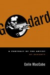 Godard: A Portrait of the Artist at Seventy - Colin MacCabe