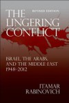 The Lingering Conflict: Israel, the Arabs, and the Middle East 1948?2012 - Itamar Rabinovich