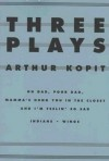 Three Plays: Oh Dad, Poor Dad, Mamma's Hung You in the Closet and I'm Feelin' So Sad / Indians / Wings - Arthur Kopit