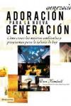 Adoracion Para La Nueva Generacion: Como Crear Los Mejores Ambientes y Programas Para La Iglesia de Hoy - Dan Kimball