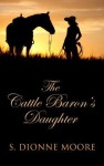 The Cattle Baron's Daughter - S. Dionne Moore