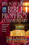 The Popular Bible Prophecy Commentary: Understanding the Meaning of Every Prophetic Passage (Tim LaHaye Prophecy Library(TM)) - Steven Ger, Mal Couch, Arnold Fruchtenbaum, Randall Price, Tim LaHaye, Ed Hindson