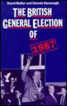The British General Election Of 1987 - David Butler, Dennis Kavanagh