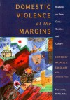 Domestic Violence at the Margins: Readings on Race, Class, Gender, and Culture - Natalie J. Sokoloff, Brenda Smith, Carolyn West, Ida Dupont, Christina Pratt, Rhea Almeida, Judith Lockard, Leti Volpp, Kathryn Laughon, Michelle Fine, Rosemarie Roberts, Lois Weis, Andrea Smith, Beth Richie