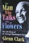 The Man Who Talks With the Flowers - Glenn Clark