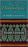 Essence of the Dhammapada: The Buddha's Call to Nirvana - Eknath Easwaran
