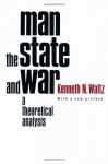 Man, the State, and War: A Theoretical Analysis - Kenneth N. Waltz