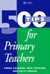 500 Tips For Primary Teachers - Sally Brown, Nick Packard, Emma Packard, E. Packard