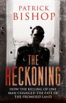 The Reckoning: Death and Intrigue in the Promised Land - A True Detective Story - Patrick Bishop