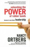 Unleashing the Power of Rubber Bands: Lessons in Non-Linear Leadership - Nancy Ortberg, Patrick Lencioni