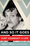 And So It Goes: Kurt Vonnegut: A Life - Charles J. Shields