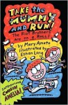 Take the Mummy and Run: The Riot Brothers Are on a Roll - Mary Amato, Ethan Long
