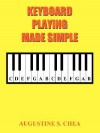 Keyboard Playing Made Simple: Lessons for Dummies - Augustine S. Chea
