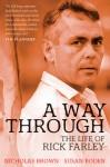 A Way Through: The Life of Rick Farley - Susan Boden, Nicholas Brown