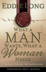 What A Man Wants, What A Woman Needs The Secret To Successful, Fulfilling Relationships - Eddie L. Long, John C. Maxwell