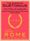 The Suetonius Anthology: The Twelve Caesars, and the Lives of the Grammarians, Rhetoricians and Poets - Suetonius