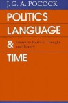 Politics, Language, and Time: Essays on Political Thought and History - J.G.A. Pocock