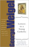 Letters to a Young Catholic (Art of Mentoring) - George Weigel