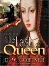 The Last Queen (MP3 Book) - C.W. Gortner, Marguerite Gavin