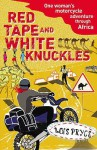 Red Tape and White Knuckles: One Woman's Motorcycle Adventure through Africa - Lois Pryce