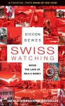 Swiss Watching: Inside the Land of Milk and Money - Diccon Bewes