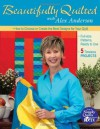 Beautifully Quilted with Alex Anderson: How to Choose or Create the Best Designs for Your Quilt: 6 Timeless Projects, Full-Size Patterns, Ready to Use - Alex Anderson
