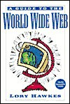 A Guide To The World Wide Web - Lory Hawkes