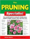 The Pruning Specialist: The Essential Guide to Caring for Shrubs, Trees, Climbers, Hedges, Conifers, Roses and Fruit Trees - David Squire