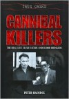 Cannibal Killers: The Real Life Flesh Eaters and Blood Drinkers (True Crime) - Peter Haining