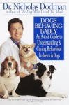 Dogs Behaving Badly: An A-Z Guide to Understanding and Curing Behavorial Problems in Dogs - Nicholas Dodman