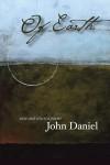 Of Earth: Poems - John Daniel