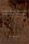 Greek Lyric, Tragedy, and Textual Criticism: Collected Papers: Collected Papers - W. S. Barrett, M.L. West